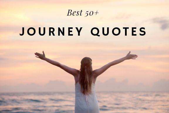 50+ Secret Journey Quotes – Journey of life quotes