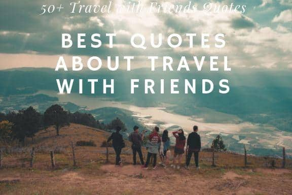 Quotes about Travel with Friends – Travelgal Nicole Travel ...