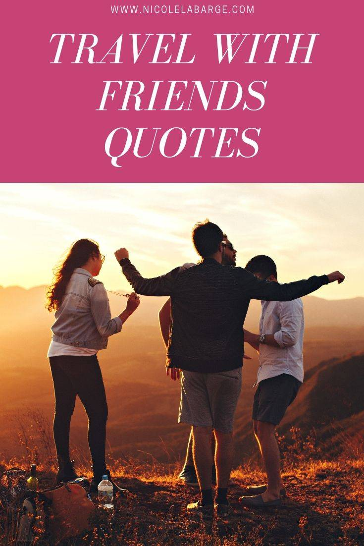 quotes about travel friends travelgal nicole travel blog