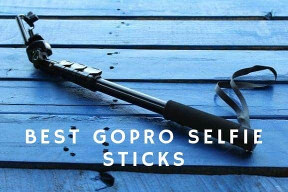 Best GoPro Selfie Sticks